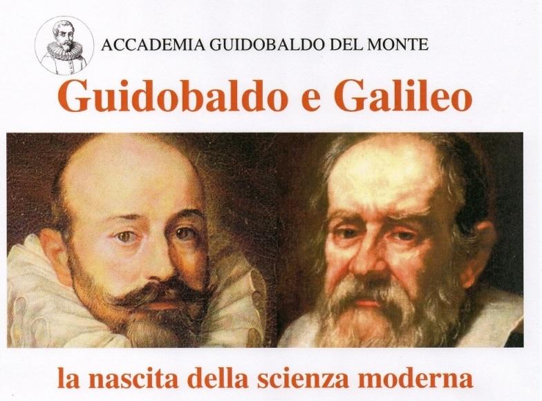 GUIDOBALDO, GALILEO E LA NASCITA DELLA SCIENZA MODERNA