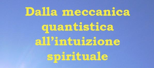 16 MARZO: DALLA MECCANICA QUANTISTICA ALL'INTUIZIONE SPIRITUALE